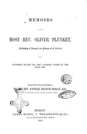 Memoirs of the Most Rev. Oliver Plunket, Archbishop of Armagh and Primate of All Ireland, who Suffered Death for the Catholic Faith in the Year 1681 Compiled from Original Documents by the Rev. Patrick Francis Moran