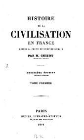 Histoire de la civilisation en France: depuis la chute de l'empire romain, Volume1