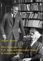 Meine Begegnungen mit C.G. Jung und Hermann Hesse in visionärer Schau