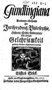 Gundlingiana,: darinnen allerhand zur Iurisprudentz, Philosophie, Historie, Critic, Litteratur und übrigen Gelehrsamkeit gehörige Sachen abgehandelt werden, Band 3