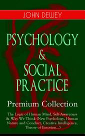 PSYCHOLOGY & SOCIAL PRACTICE äóñ Premium Collection: The Logic of Human Mind, Self-Awareness & Way We Think (New Psychology, Human Nature and Conduct, Creative Intelligence, Theory of Emotion...): Critical Debates and Insights about New Psychology, Reflex Arc Concept, Infant Language & Social Psychology
