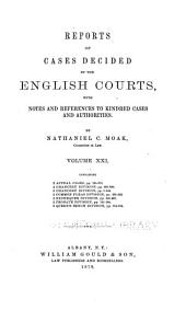 Reports of Cases Decided by the English Courts: With Notes and References to Kindred Cases and Authorities, Volume 21