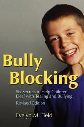 Bully Blocking: Six Secrets to Help Children Deal with Teasing and Bullying