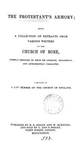 The Protestant's armory; being a collection of extracts from various writers on the Church of Rome, compiled by a lay member of the Church of England [J. Poynder].