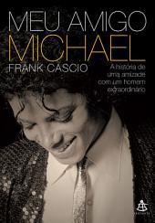 Meu amigo Michael: A história de uma amizade com um homem extraordinário