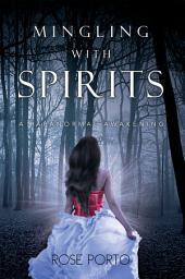 Mingling with Spirits: A Paranormal Awakening