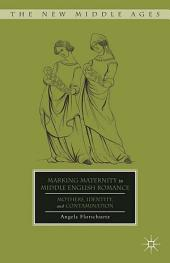 Marking Maternity in Middle English Romance: Mothers, Identity, and Contamination