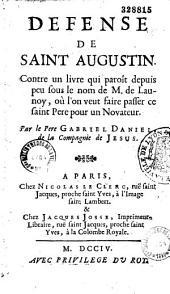 Défense de saint Augustin contre un livre qui paroît depuis peu sous le nom de M. de Launoy, où l'on veut faire passer ce saint Père pour un novateur, par le Père Gabriel Daniel...