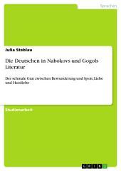 Die Deutschen in Nabokovs und Gogols Literatur: Der schmale Grat zwischen Bewunderung und Spott, Liebe und Hassliebe