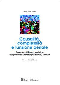 Causalit   complessit   e funzione penale  Per un analisi funzionalistica dei problemi della responsabilit   penale PDF
