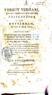 Opregt verhaal van het voorgevallene aan het postkantoor te Rotterdam, op den 6den junij 1827, benevens het vonnis daar over uitgesproken, door de regtbank van eerste aanleg van het distrikt Rotterdam enz., in dato 26 julij daaraanvolgende: waarbij gevoegd is het verhaal eener daadzaak, en de daaruit afgeleide redenering, waarop de beambten van het postkantoor aldaar, met de ondeugd van afzetterij zijn beschuldigd geworden