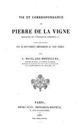 Vie et correspondance de Pierre de la Vigne, ministre de l'Empereur Frédéric II: avec une étude sur le mouvement réformiste au 13e siècle