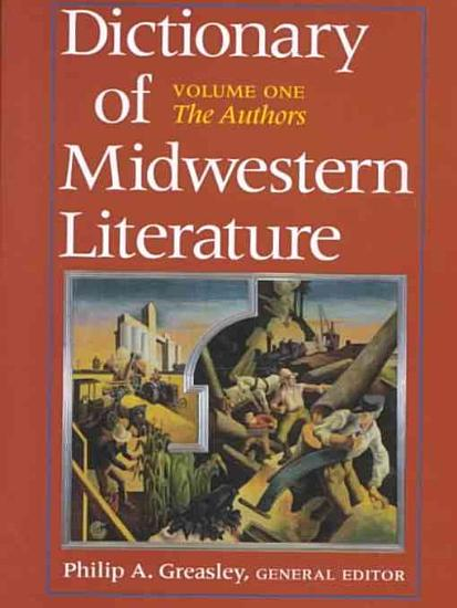Dictionary of Midwestern Literature  Volume 1 PDF
