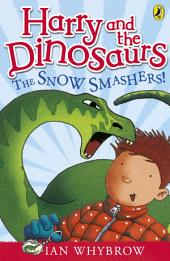 Harry and the Dinosaurs: The Snow-Smashers!: The Snow-Smashers!