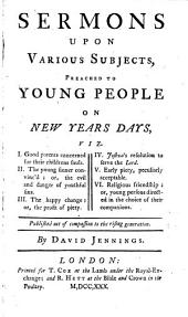 Sermons Upon Various Subjects, Preached to Young People on New Years Days: ... By David Jennings