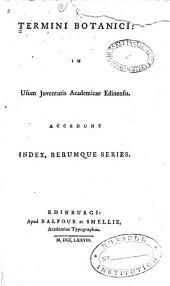 Termini botanici: in usum juventutis Academicae Edinensis : accederunt index, rerumque series