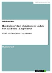 Huntingtons 'Clash of civilisations' und die USA nach dem 11. September: Werk-Kritik - Rezeption - Gegenposition