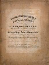 Ouverture guerrière: pour le grand orchestre ; zur Feier 25jähriger Regierung Königs Wilhelm von Würtemberg ; op. 109