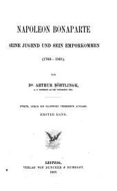 Napoleon Bonaparte: seine jugend und sein emporkommen (1769-1801) ..., Band 1
