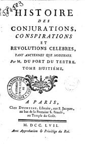 Histoire des conjurations, conspirations et révolutions célébres, tant anciennes que modernes. Par M. Duport du Tertre. Tome premier [-dixieme]: Volume8