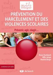 Prévention du harcèlement et des violences scolaires: Prévenir, agir, réagir