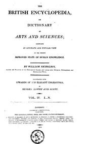 The British Encyclopedia, Or Dictionary of Arts and Sciences Comprising an Accurate and Popular View of the Present Improved State of Human Knowledge: Volume 4