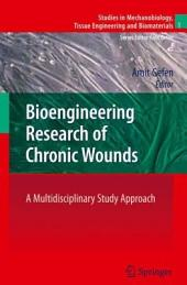Bioengineering Research of Chronic Wounds: A Multidisciplinary Study Approach