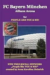 """FC Bayern München: Allianz Arena for """"People like YOU & ME!"""""""