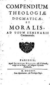 Compendium theologiae dogmaticae et moralis, ad usum seminarii Catalaunensis