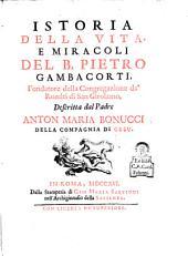 Istoria della vita e miracoli del B. Pietro Gambacorti, etc. [With a portrait.]