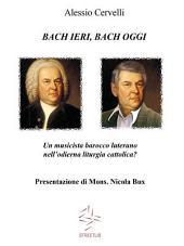 BACH IERI, BACH OGGI. Un musicista barocco luterano nell'odierna liturgia cattolica?