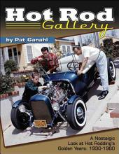 Hot Rod Gallery by Pat Ganahl: A Nostalgic Look at Hot Rodding's Golden Years: 1930-1960