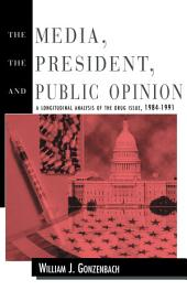 The Media, the President, and Public Opinion: A Longitudinal Analysis of the Drug Issue, 1984-1991