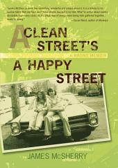 A CLEAN STREET'S A HAPPY STREET: A BRONX MEMOIR