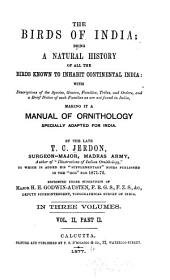 The Birds of India: Being a Natural History of All the Birds Known to Inhabit Continental India: with Descriptions of the Species, Genera, Families, Tribes, and Orders, and a Brief Notice of Such Families as are Not Found in India, Making it a Manual of Ornithology Specially Adapted for India, Volume 2, Part 2