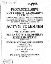 Actum solemnem quo vir Henr. Theophil. Schellhaffer summis in utr. iure honor. ornabitur et de dote iuris Germanici disserit