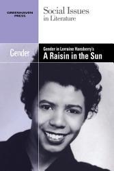 Gender In Lorraine Hansberry S A Raisin In The Sun Book PDF