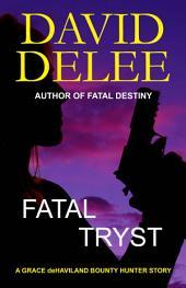 Fatal Tryst: A Grace deHaviland Bounty Hunter Story