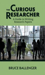 Curious Researcher: A Guide to Writing Research Papers, The, Edition 8