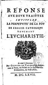 """Réponse aux deux traitéz intitulez """"La Perpetuité de la Foy ..catholique touchant l'Eucharistie"""" (de P. Nicole et A. Arnauld) par Jean Claude"""
