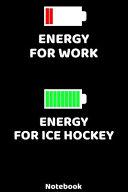Energy for Work - Energy for Ice Hockey Notebook