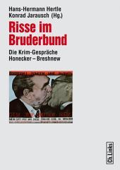 Risse im Bruderbund: Die Krim-Gespräche Honecker - Breshnew 1974 bis 1982