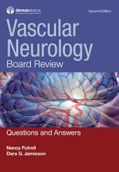 Vascular Neurology Board Review: Questions and Answers, Edition 2
