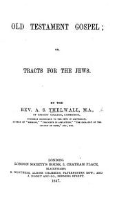 Old Testament Gospel; or, Tracts for the Jews