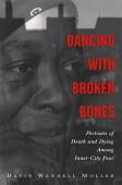 Dancing With Broken Bones Portraits Of Death And Dying Among Inner City Poor
