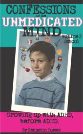 Confessions of the Unmedicated Mind, Volume 2: School: Going to school with ADHD, before ADHD.