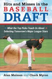Hits and Misses in the Baseball Draft: What the Top Picks Teach Us About Selecting Tomorrow's Major League Stars