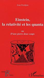 Einstein, la relativité et les quanta: Ou D'une pierre deux coups