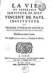 La Vie du vénérable serviteur de Dieu Vincent de Paul divisée en trois livres par messire Louis Abelly...