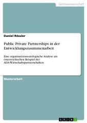 Public Private Partnerships in der Entwicklungszusammenarbeit: Eine organisationssoziologische Analyse am österreichischen Beispiel der ADA-Wirtschaftspartnerschaften